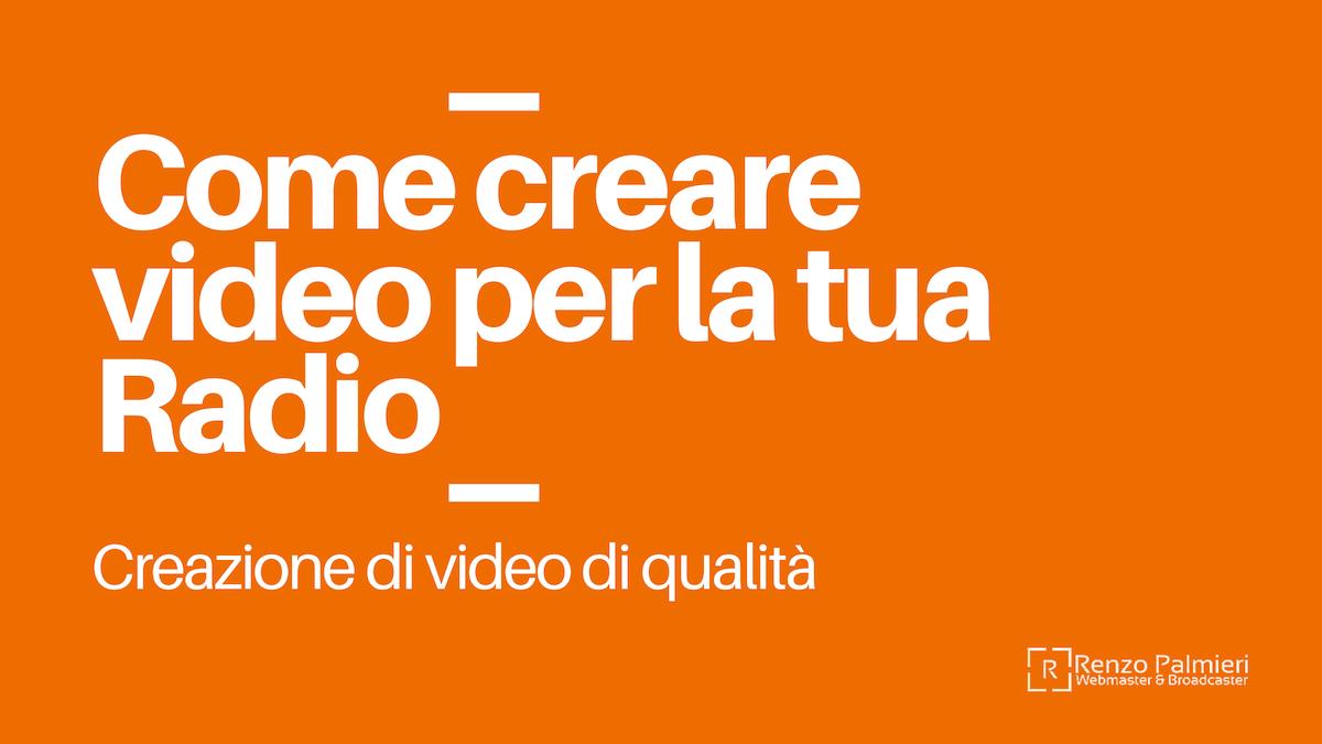 Come creare video per la tua Radio. Consigli.