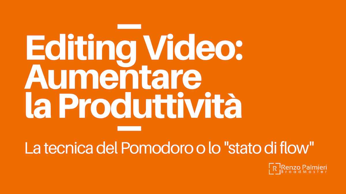 Editing Video: Aumentare La Produttività