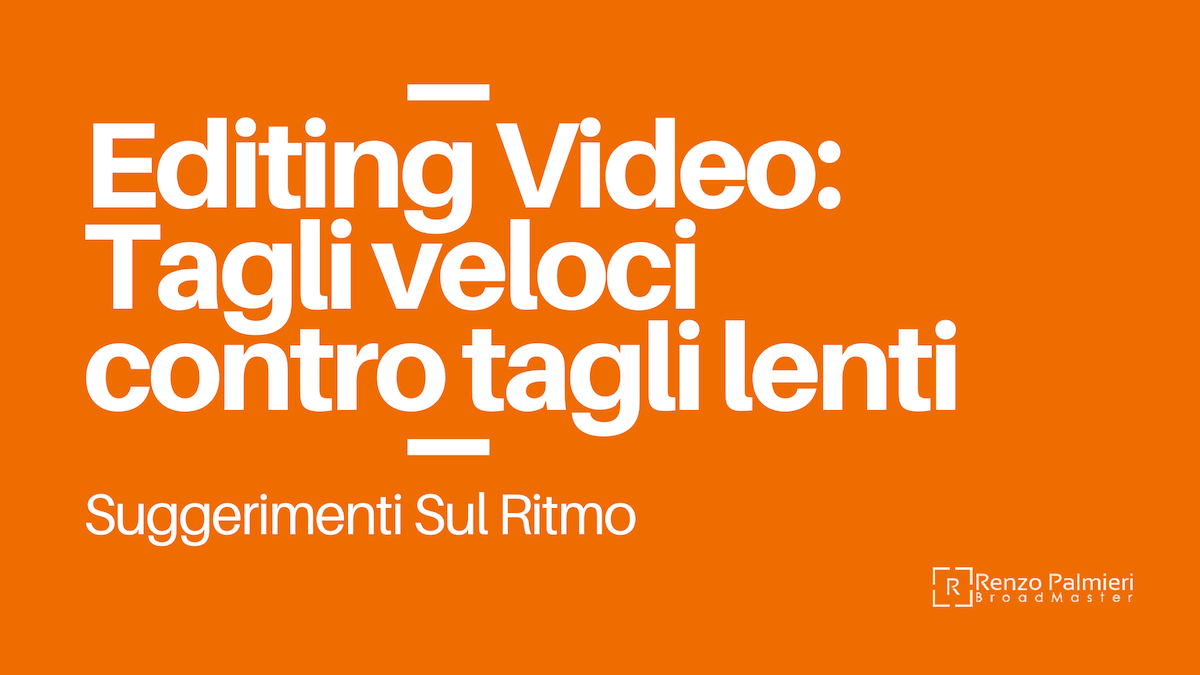 Editing Video: Tagli veloci contro tagli lenti. Suggerimenti Sul Ritmo