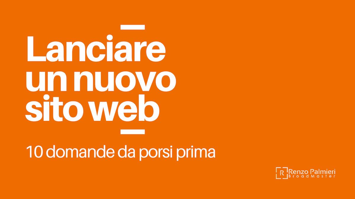 Lanciare un nuovo sito web. 10 domande da porsi prima