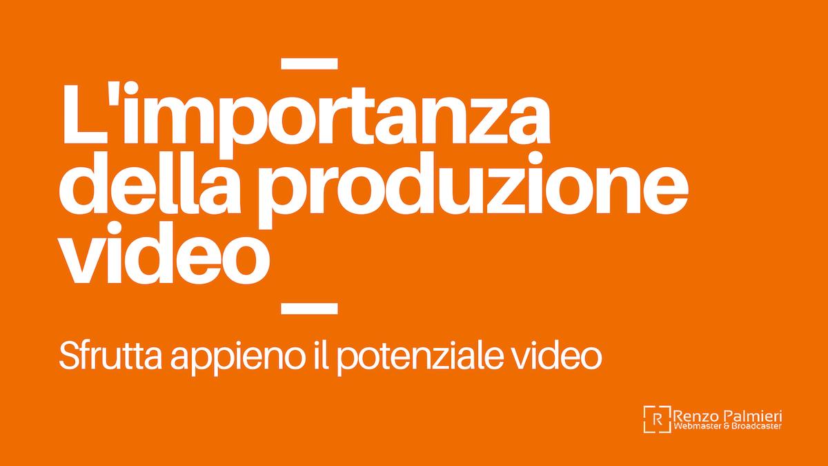 L'importanza della produzione video