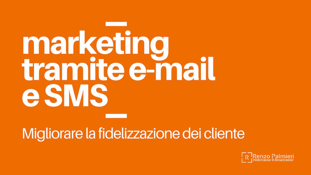 Migliorare la fidelizzazione dei clienti con il marketing tramite e-mail e SMS