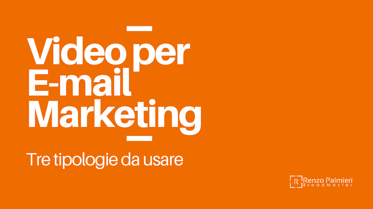 Video per Email Marketing. Tre tipologie da usare